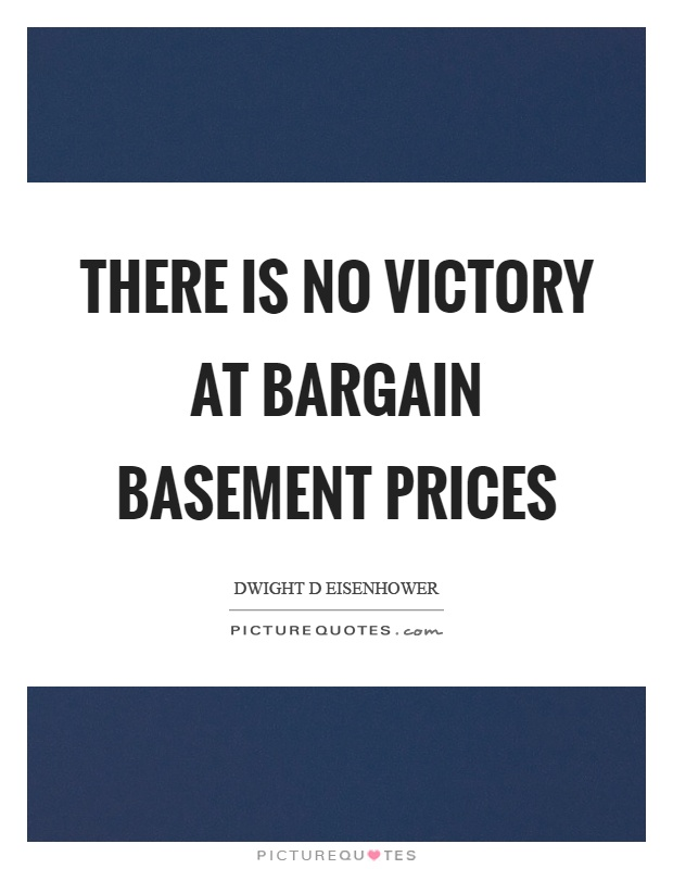 There is no victory at bargain basement prices Picture Quote #1