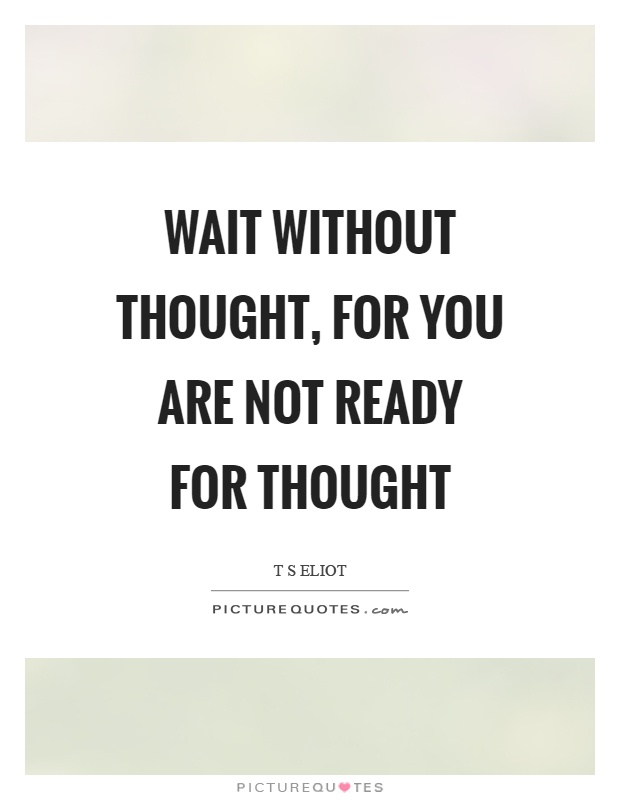 Wait without thought, for you are not ready for thought Picture Quote #1