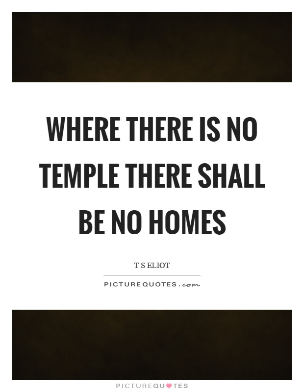 Where there is no temple there shall be no homes Picture Quote #1