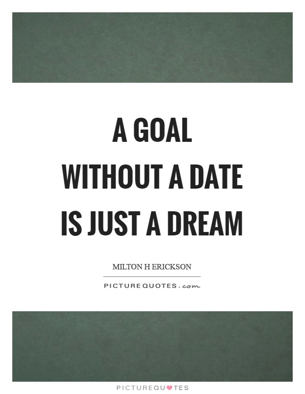 A goal without a date is just a dream Picture Quote #1