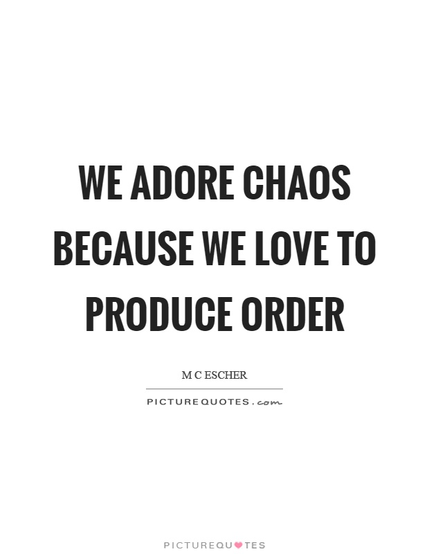 We adore chaos because we love to produce order Picture Quote #1