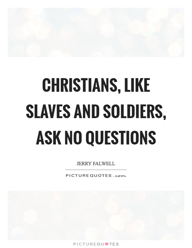 Christians, like slaves and soldiers, ask no questions Picture Quote #1