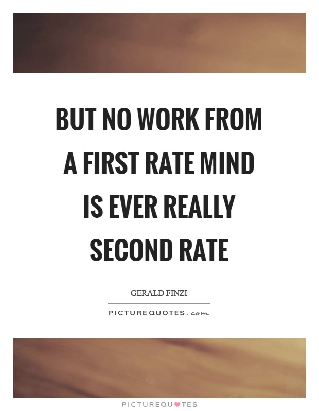 But no work from a first rate mind is ever really second rate Picture Quote #1