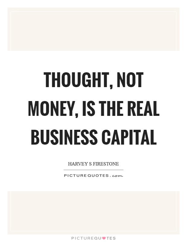 Thought, not money, is the real business capital Picture Quote #1