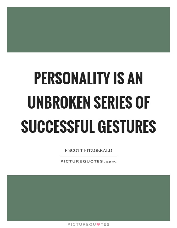 Personality is an unbroken series of successful gestures Picture Quote #1