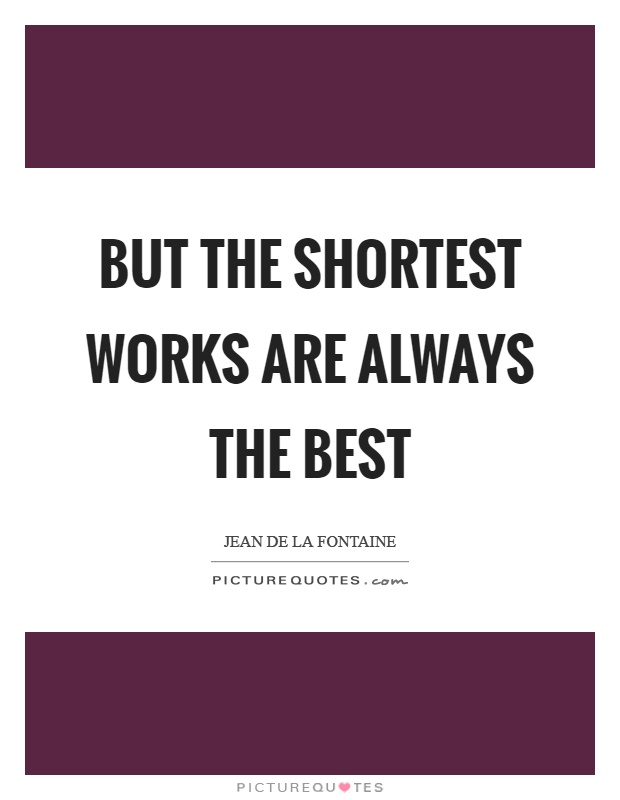 But the shortest works are always the best Picture Quote #1