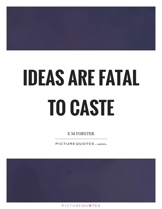 Ideas are fatal to caste Picture Quote #1