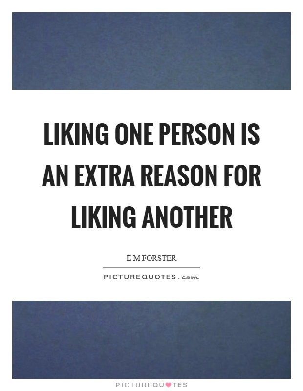Liking one person is an extra reason for liking another Picture Quote #1