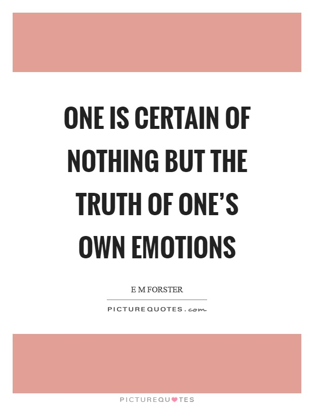 One is certain of nothing but the truth of one's own emotions Picture Quote #1