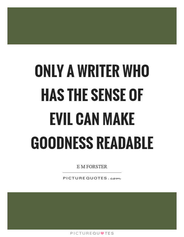 Only a writer who has the sense of evil can make goodness readable Picture Quote #1