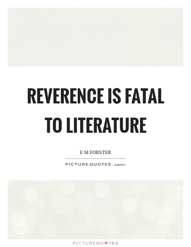 Reverence is fatal to literature Picture Quote #1