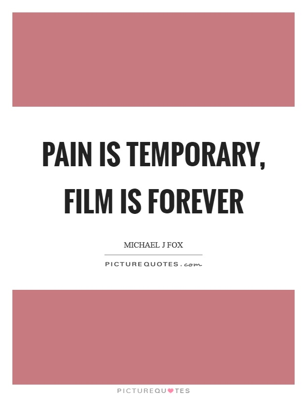 Pain is temporary, film is forever Picture Quote #1