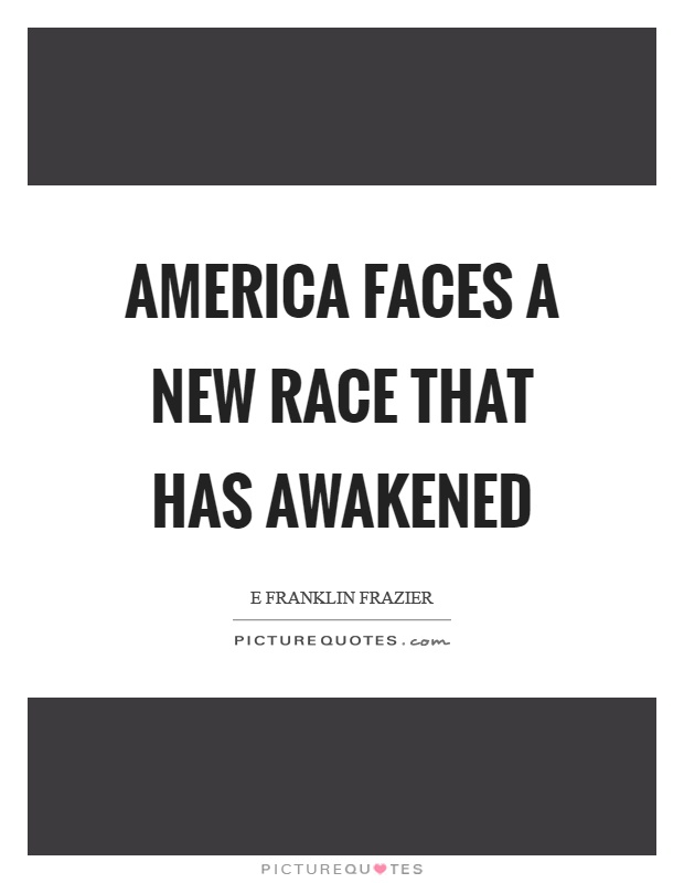 America faces a new race that has awakened Picture Quote #1