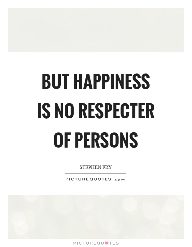But happiness is no respecter of persons Picture Quote #1