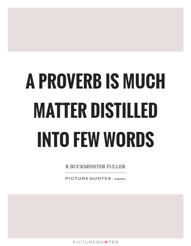 A proverb is much matter distilled into few words Picture Quote #1