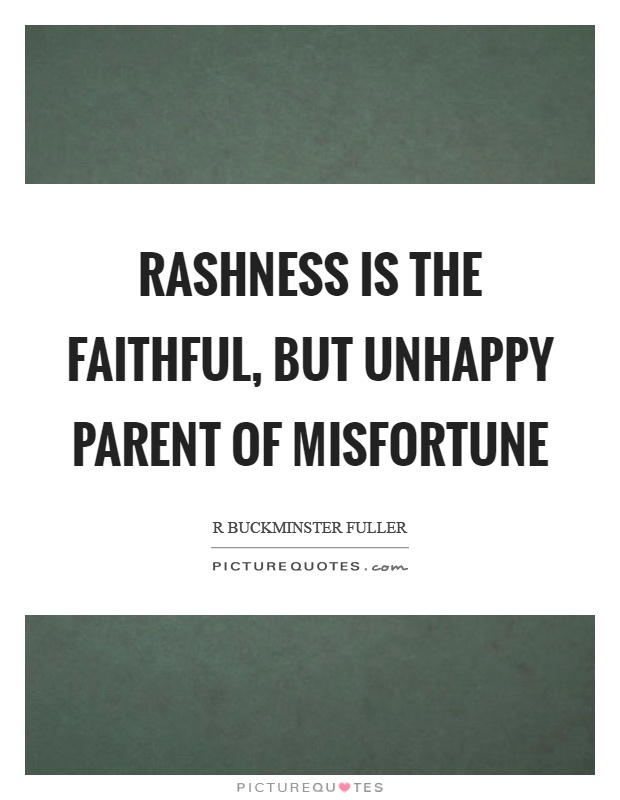 Rashness is the faithful, but unhappy parent of misfortune Picture Quote #1