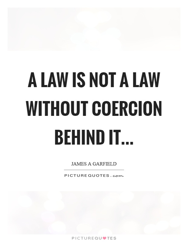 A law is not a law without coercion behind it Picture Quote #1