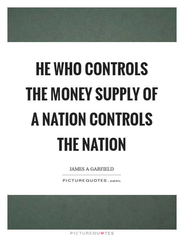 He who controls the money supply of a nation controls the nation Picture Quote #1