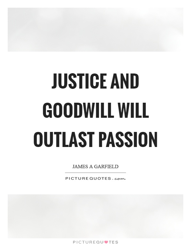Justice and goodwill will outlast passion Picture Quote #1