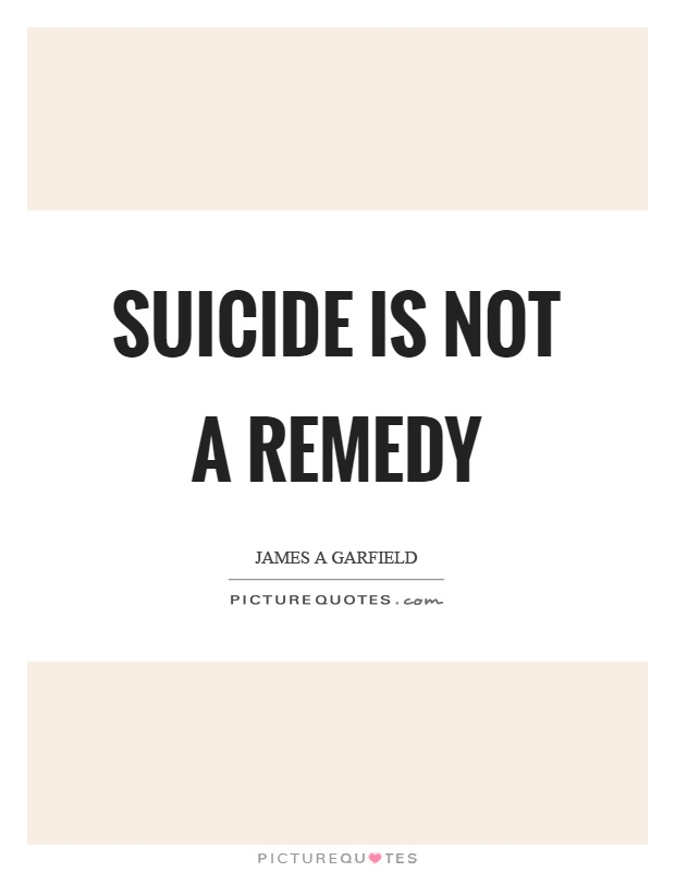 Suicide is not a remedy Picture Quote #1