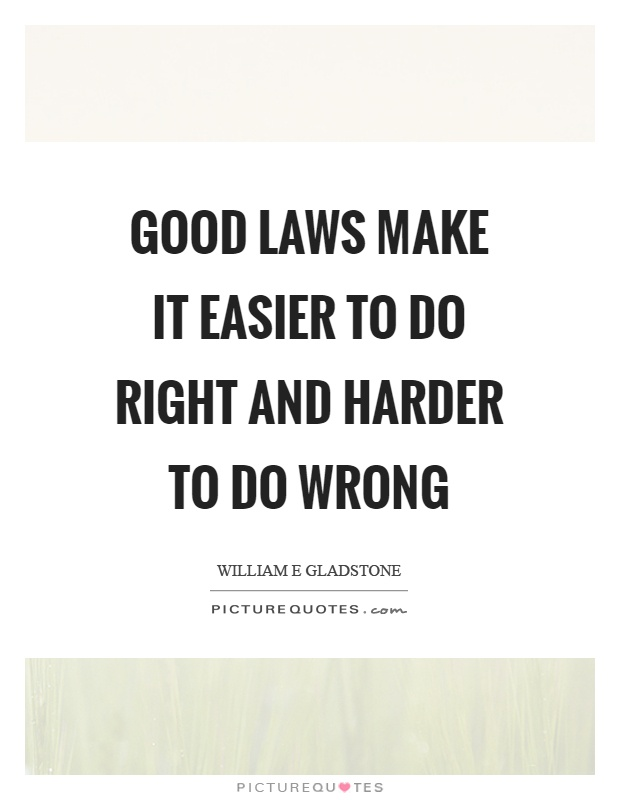 Good laws make it easier to do right and harder to do wrong Picture Quote #1