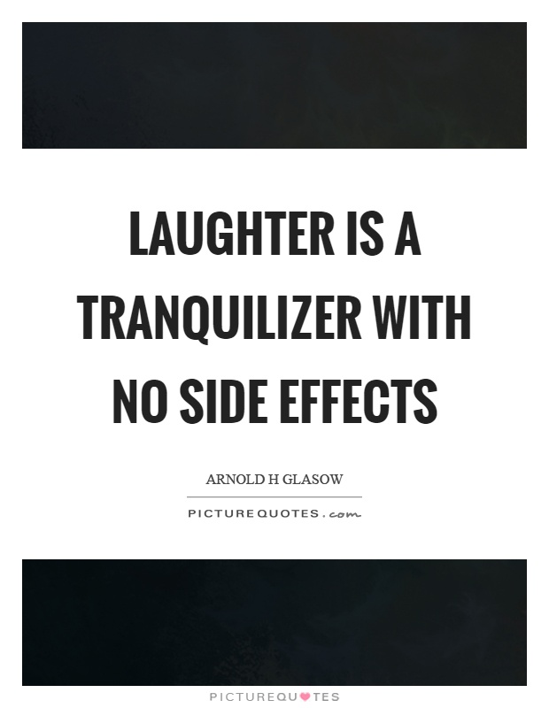 Laughter is a tranquilizer with no side effects Picture Quote #1
