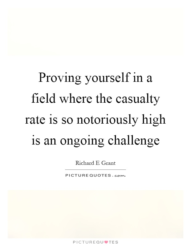 Proving yourself in a field where the casualty rate is so notoriously high is an ongoing challenge Picture Quote #1