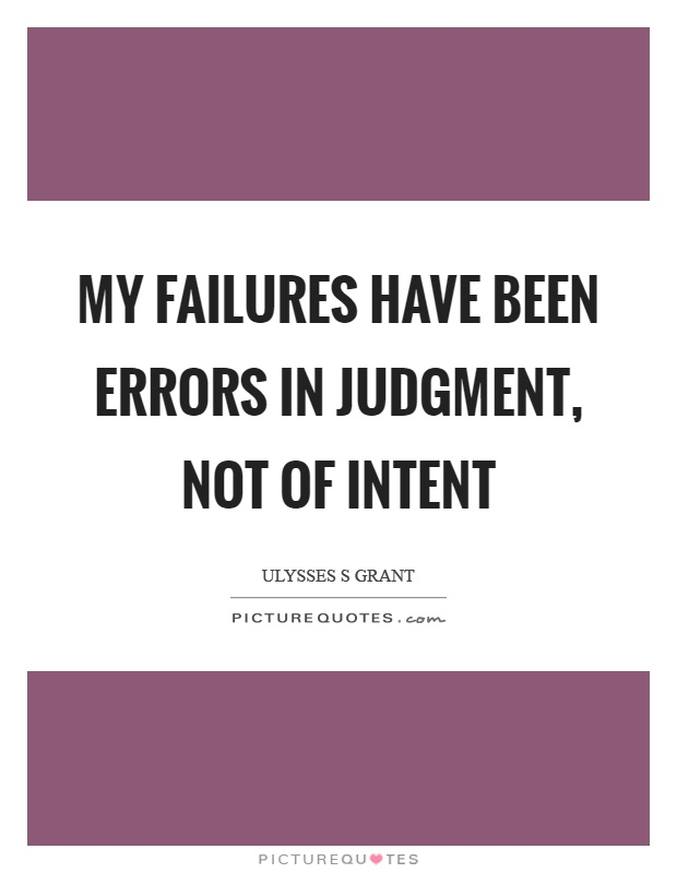My failures have been errors in judgment, not of intent Picture Quote #1