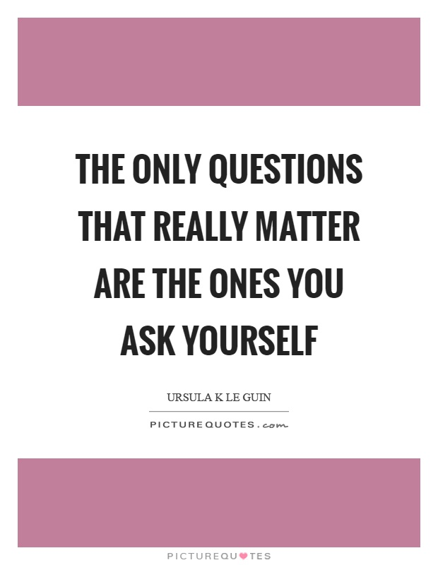 The only questions that really matter are the ones you ask yourself Picture Quote #1