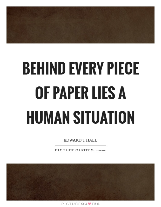 Behind every piece of paper lies a human situation Picture Quote #1