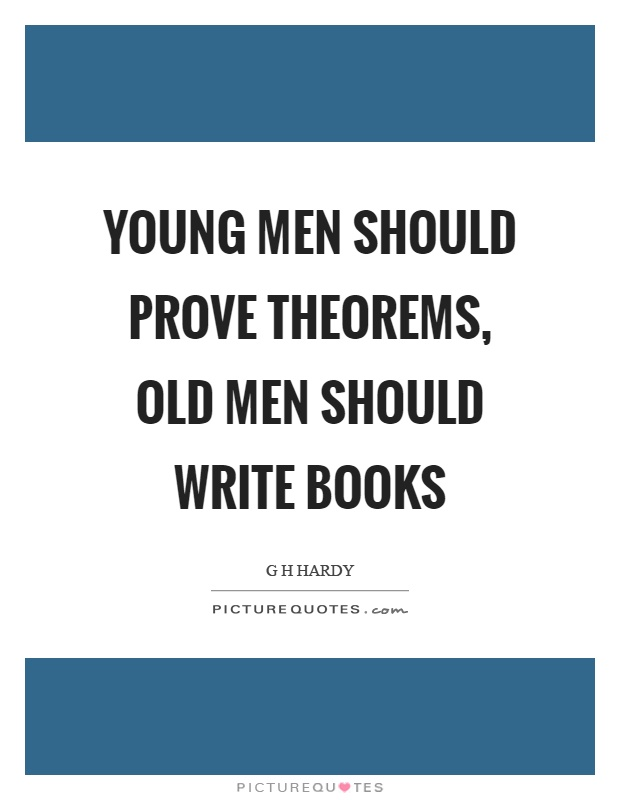 Young men should prove theorems, old men should write books Picture Quote #1