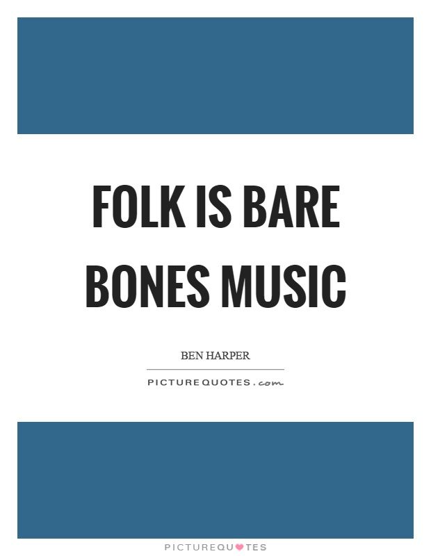 Folk is bare bones music Picture Quote #1