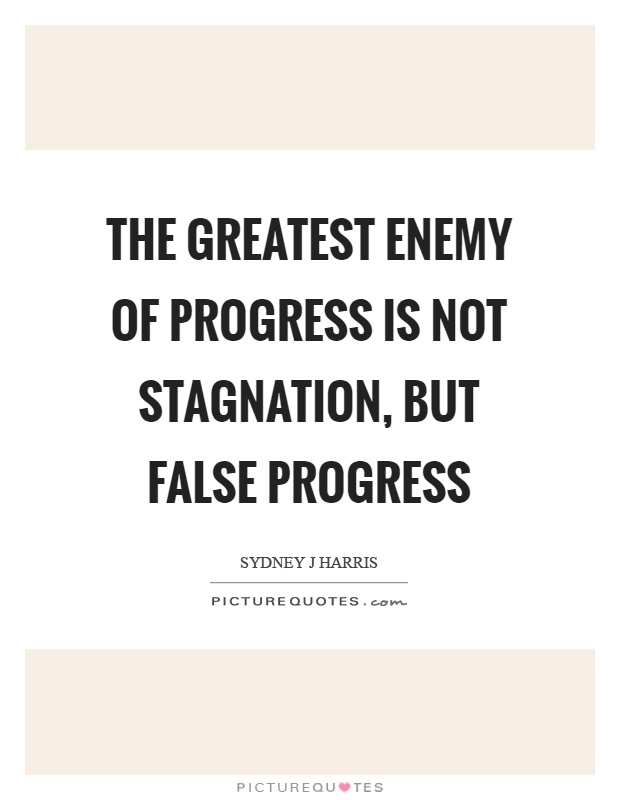 The greatest enemy of progress is not stagnation, but false progress Picture Quote #1