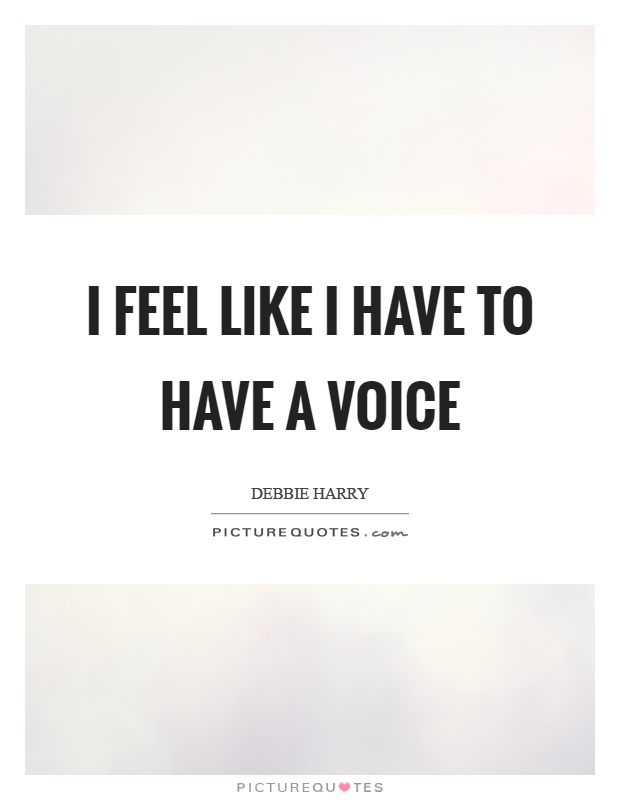 I feel like I have to have a voice Picture Quote #1