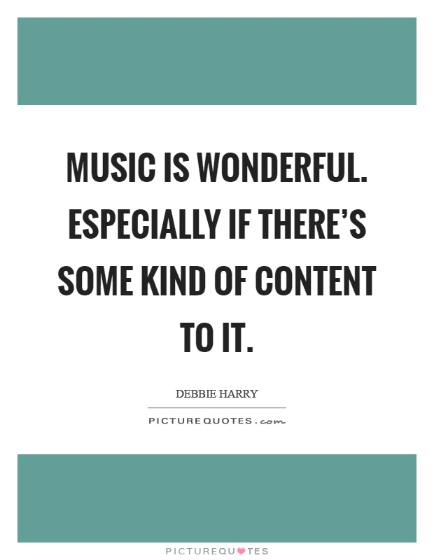 Music is wonderful. Especially if there's some kind of content to it Picture Quote #1