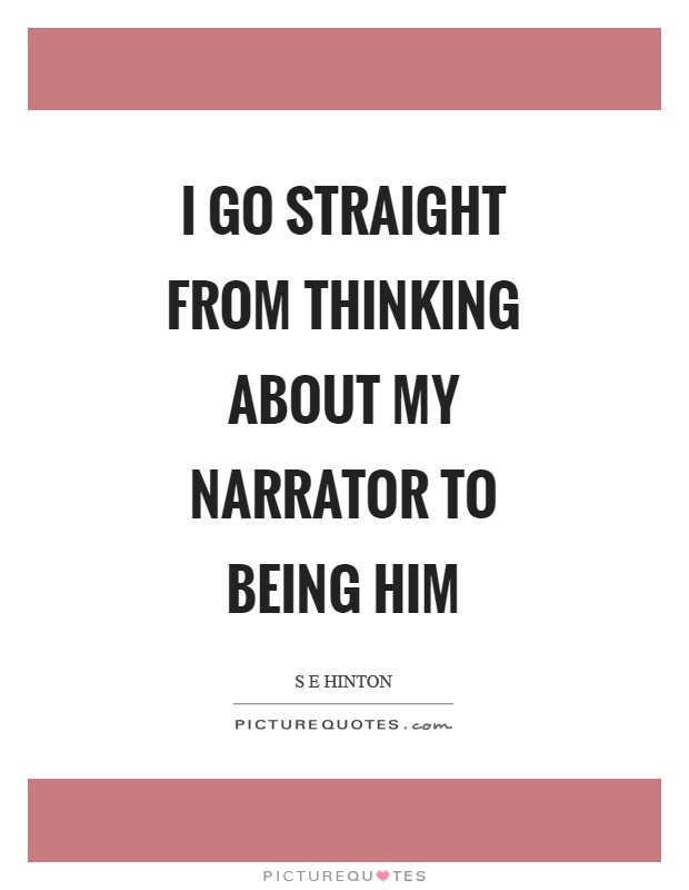 I go straight from thinking about my narrator to being him Picture Quote #1