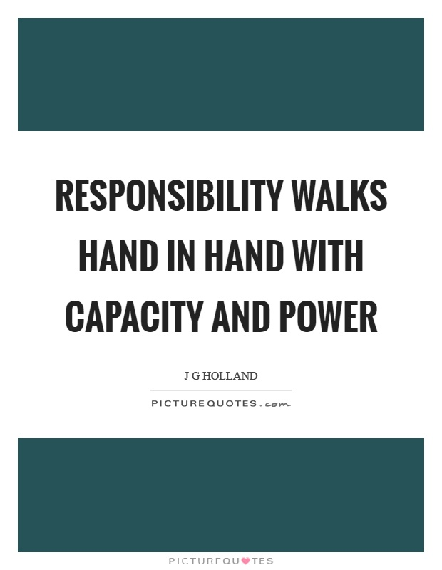 Responsibility walks hand in hand with capacity and power Picture Quote #1