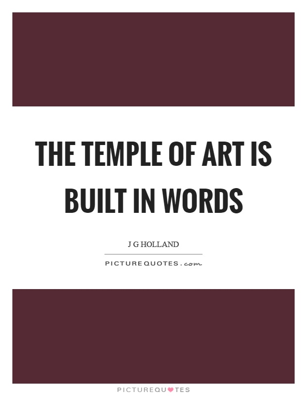 The temple of art is built in words Picture Quote #1