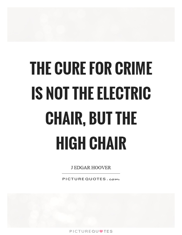 The cure for crime is not the electric chair, but the high chair Picture Quote #1