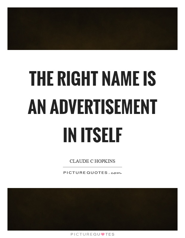 The right name is an advertisement in itself Picture Quote #1