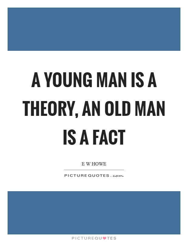A young man is a theory, an old man is a fact Picture Quote #1