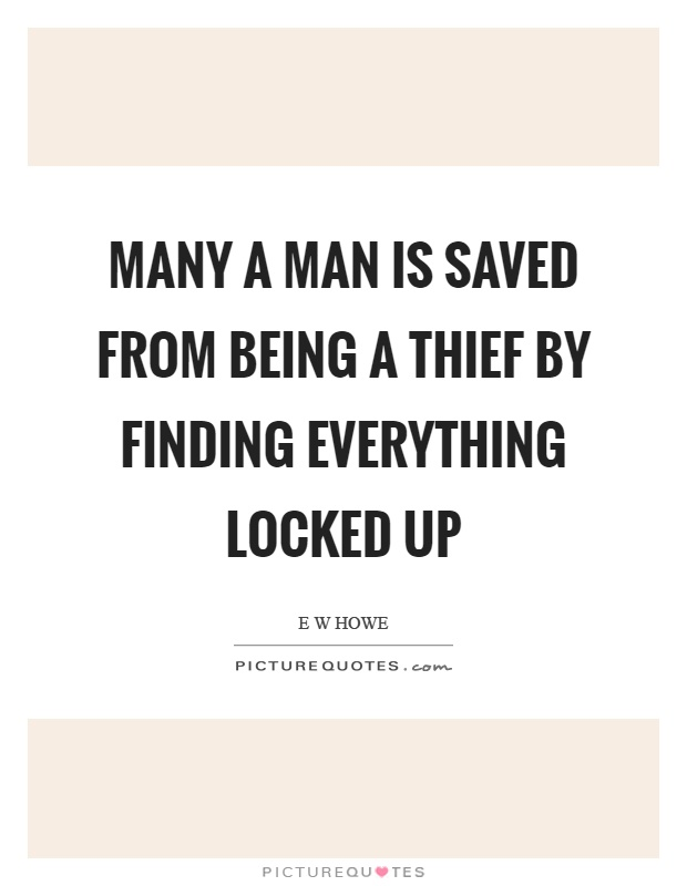 Many a man is saved from being a thief by finding everything locked up Picture Quote #1