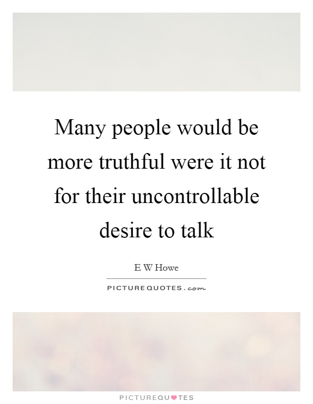 Many people would be more truthful were it not for their uncontrollable desire to talk Picture Quote #1