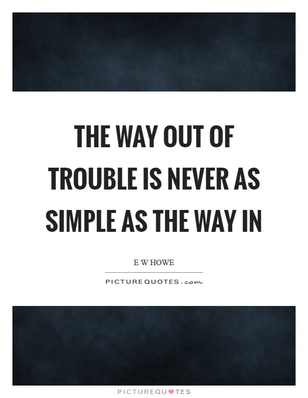 The way out of trouble is never as simple as the way in Picture Quote #1