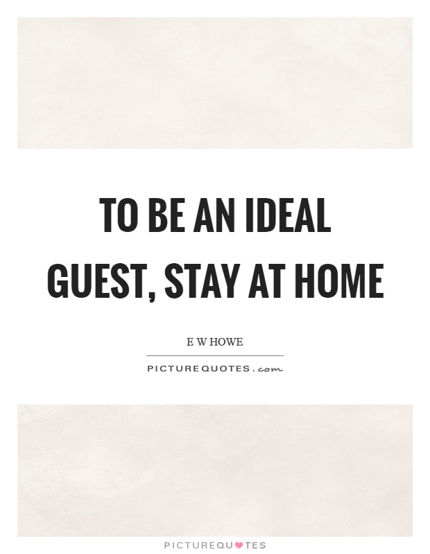 To be an ideal guest, stay at home Picture Quote #1