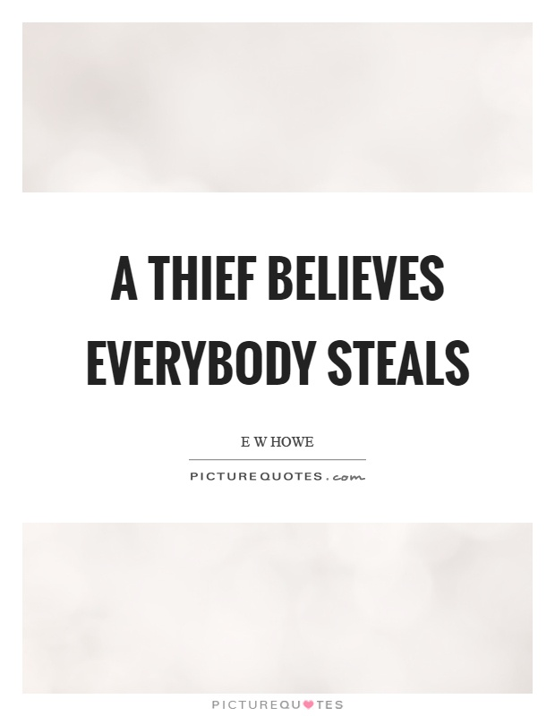 A thief believes everybody steals Picture Quote #1