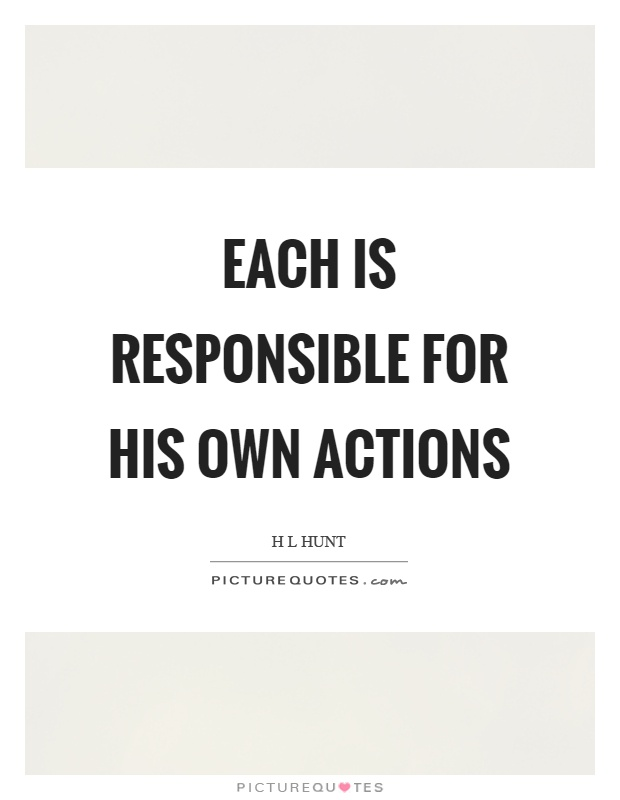 Each is responsible for his own actions Picture Quote #1