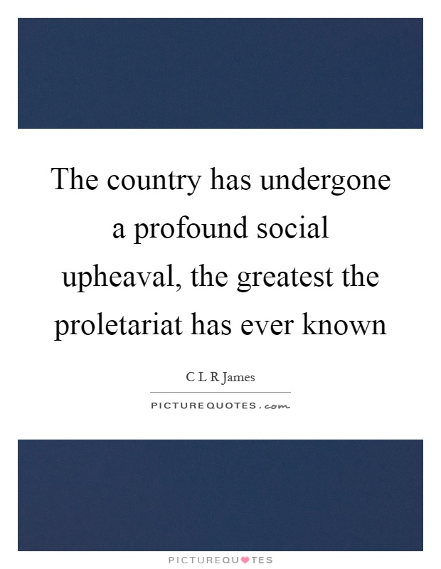 The country has undergone a profound social upheaval, the greatest the proletariat has ever known Picture Quote #1