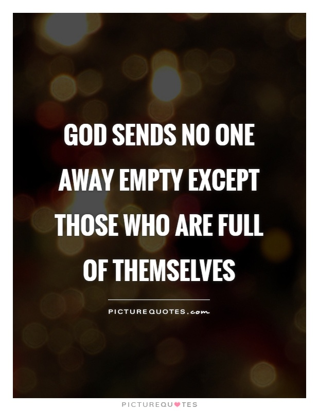 God sends no one away empty except those who are full of themselves Picture Quote #1