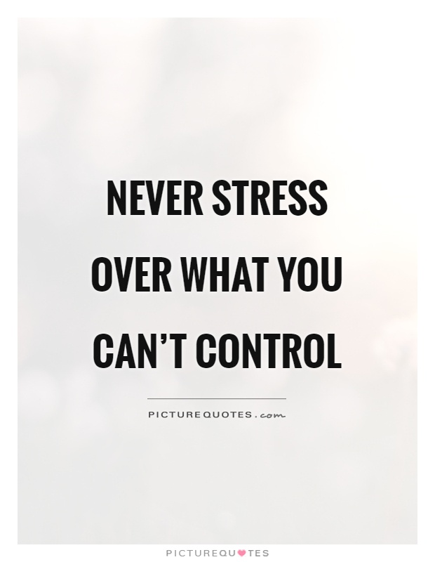 Never stress over what you can't control Picture Quote #1